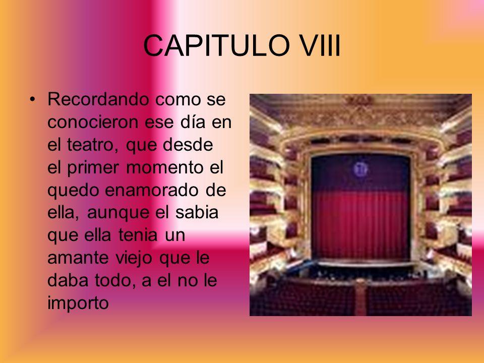 CAPITULO VIII Recordando como se conocieron ese día en el teatro, que desde el primer momento el quedo enamorado de ella, aunque el sabia que ella ten