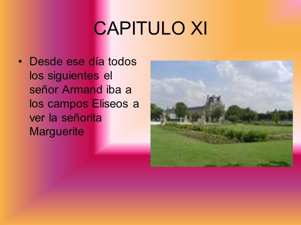 CAPITULO XI Desde ese día todos los siguientes el señor Armand iba a los campos Eliseos a ver la señorita Marguerite