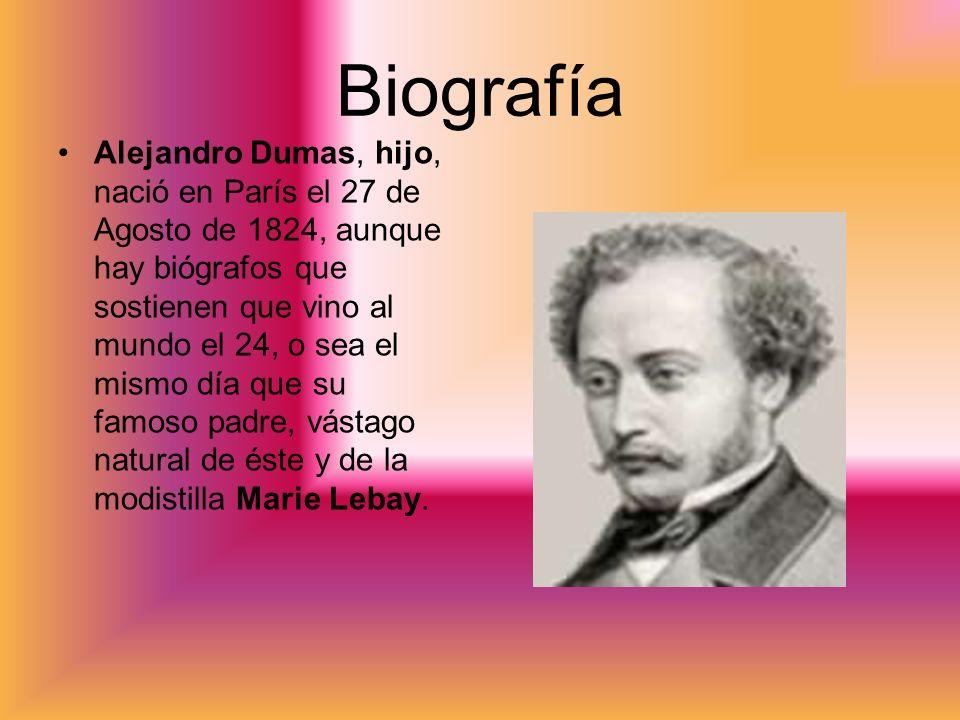 Biografía Alejandro Dumas, hijo, nació en París el 27 de Agosto de 1824, aunque hay biógrafos que sostienen que vino al mundo el 24, o sea el mismo dí