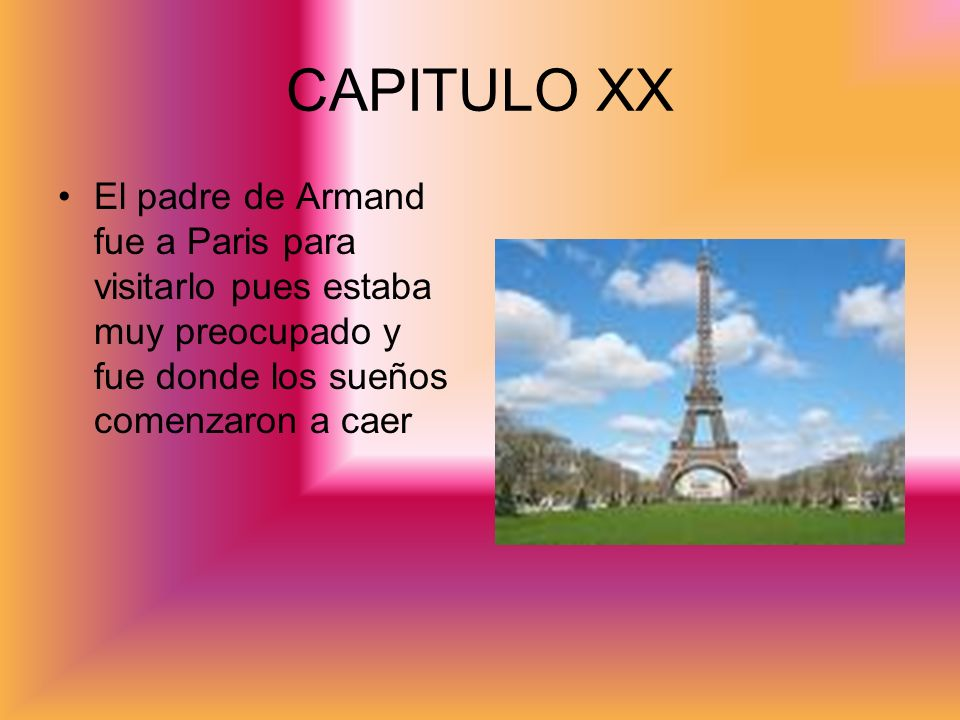 CAPITULO XX El padre de Armand fue a Paris para visitarlo pues estaba muy preocupado y fue donde los sueños comenzaron a caer