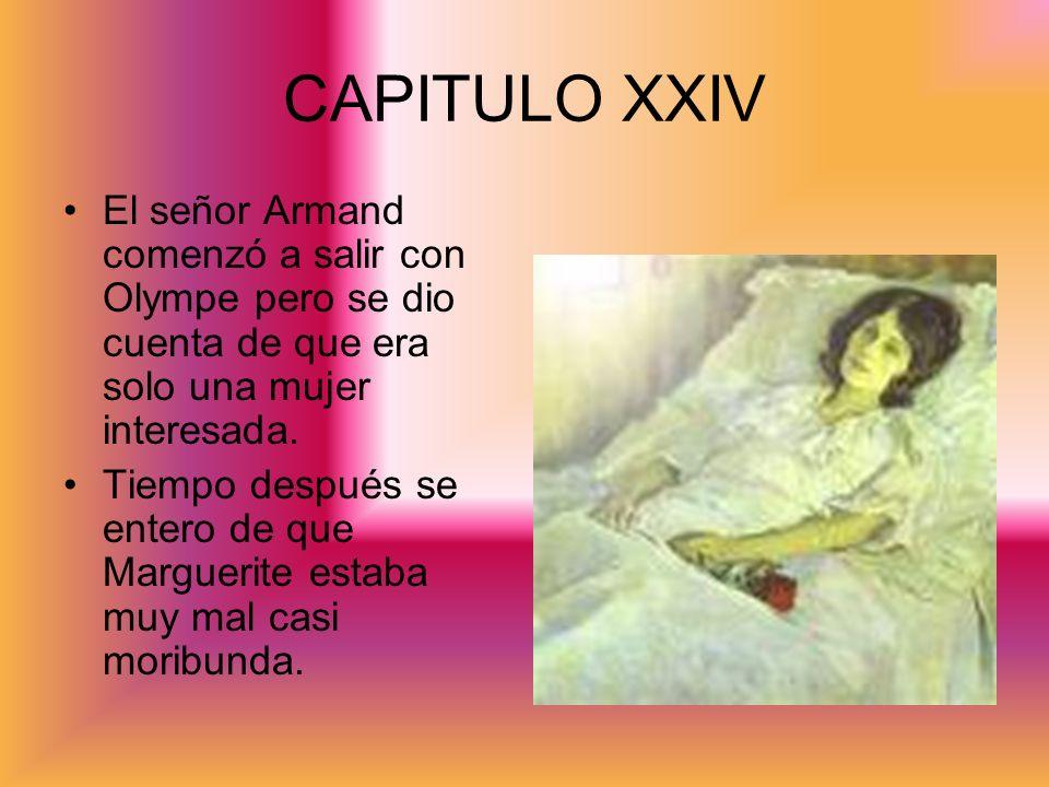 CAPITULO XXIV El señor Armand comenzó a salir con Olympe pero se dio cuenta de que era solo una mujer interesada. Tiempo después se entero de que Marg