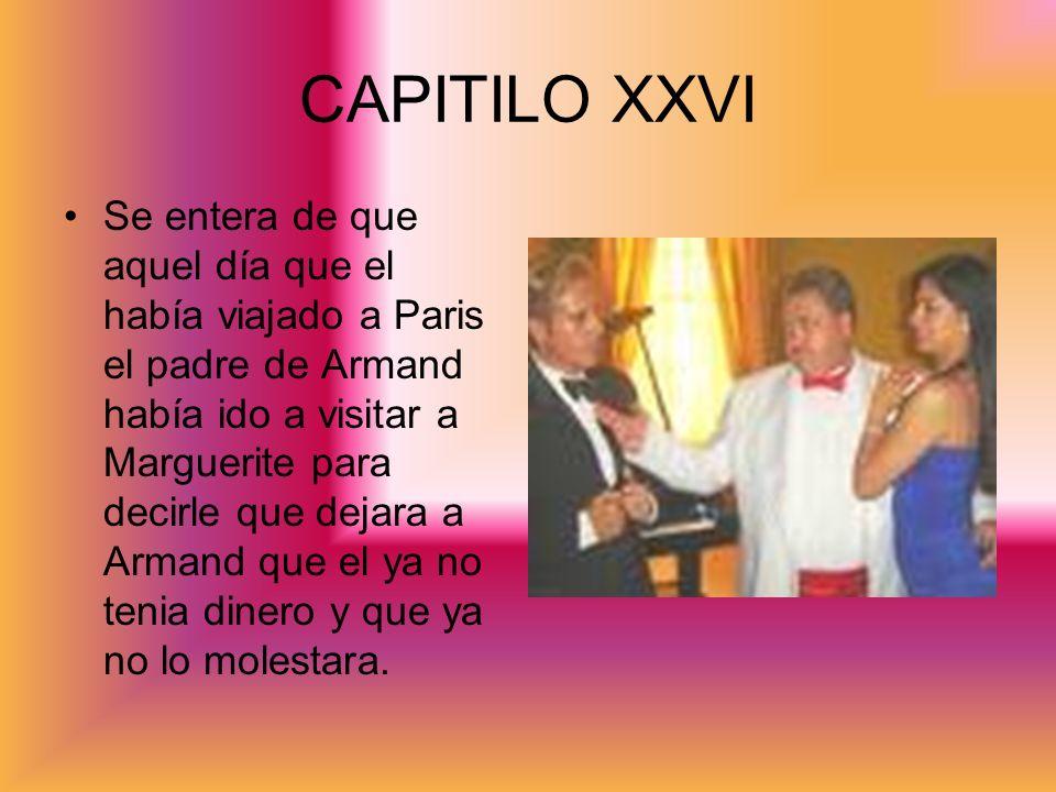 CAPITILO XXVI Se entera de que aquel día que el había viajado a Paris el padre de Armand había ido a visitar a Marguerite para decirle que dejara a Ar