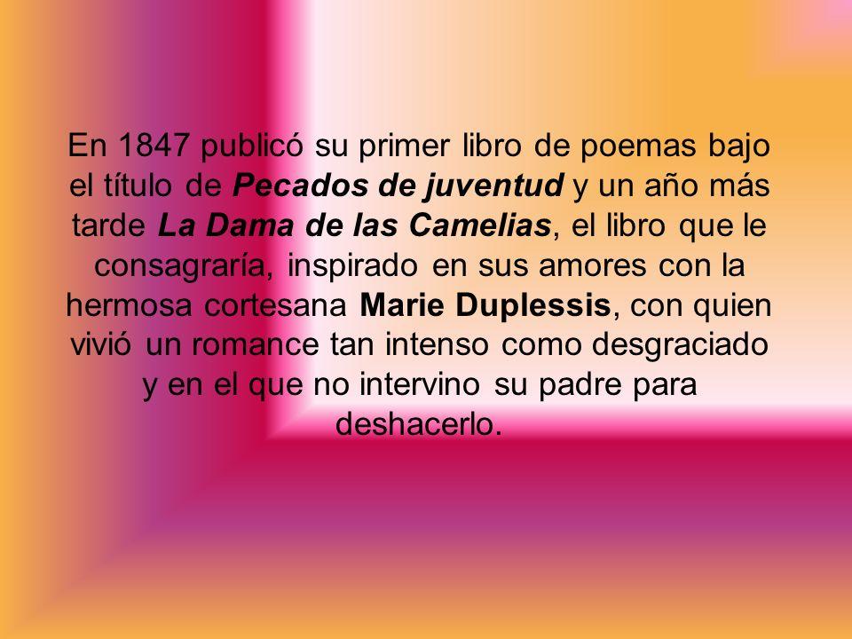 En 1847 publicó su primer libro de poemas bajo el título de Pecados de juventud y un año más tarde La Dama de las Camelias, el libro que le consagrarí