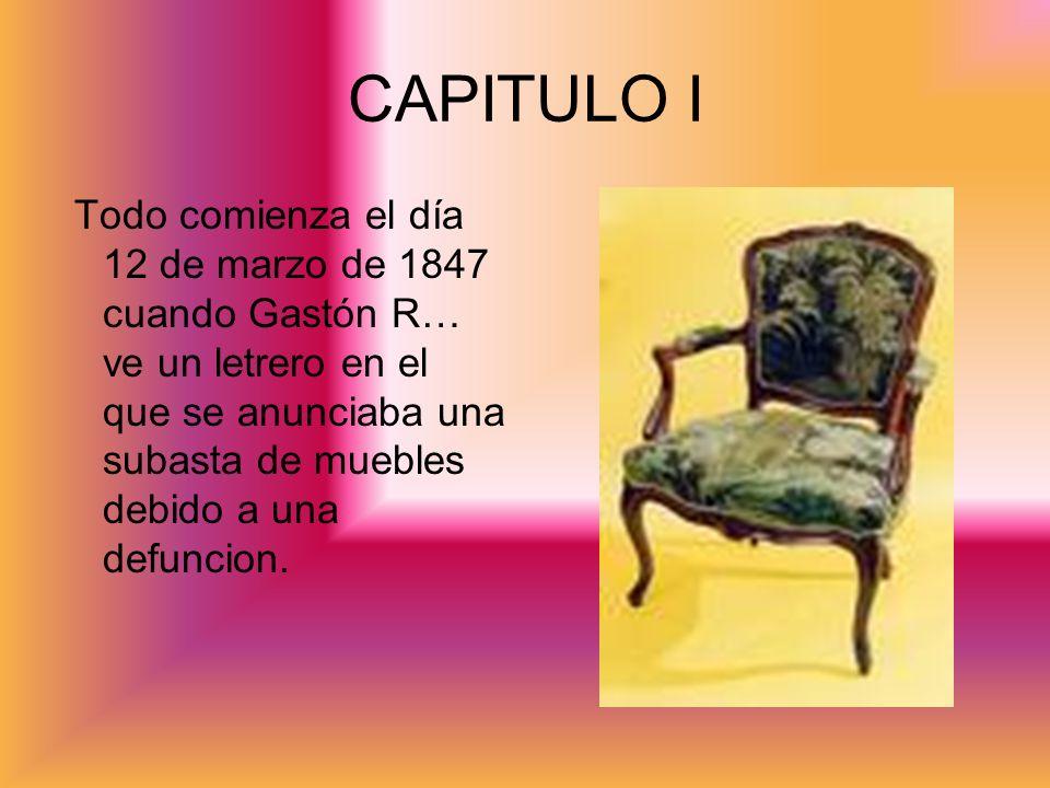 CAPITULO I Todo comienza el día 12 de marzo de 1847 cuando Gastón R… ve un letrero en el que se anunciaba una subasta de muebles debido a una defuncio