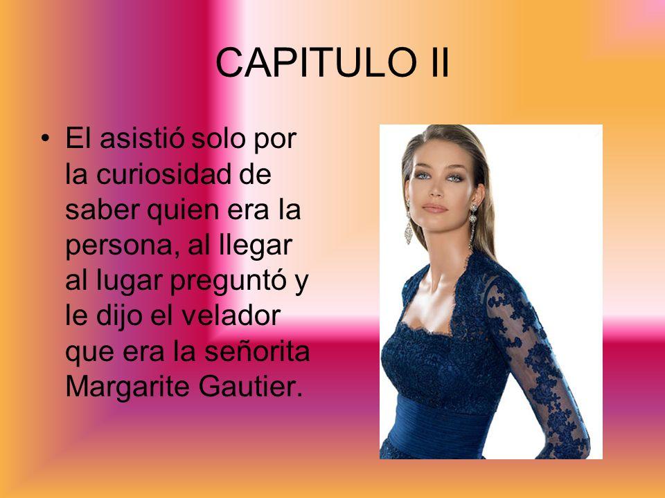 CAPITULO II El asistió solo por la curiosidad de saber quien era la persona, al llegar al lugar preguntó y le dijo el velador que era la señorita Marg