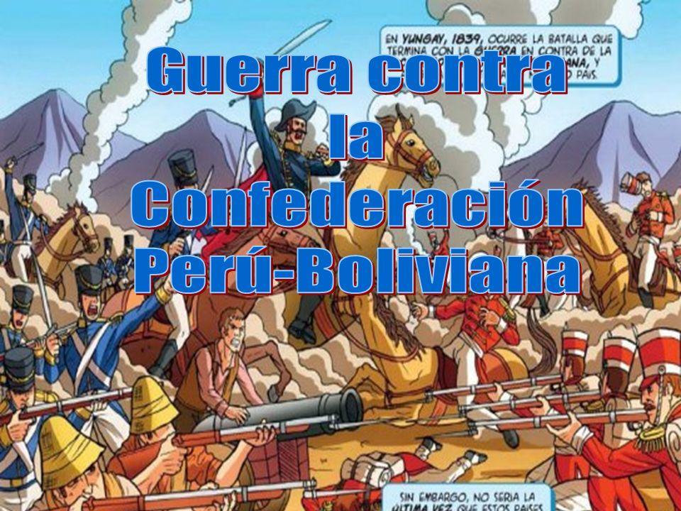 Guerra en contra la federación Perú- boliviana.Enfrentamiento bélico desarrollado en 1836 - 1839.