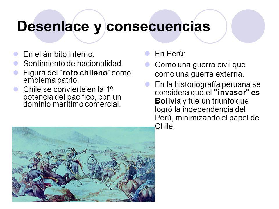 Desenlace y consecuencias En el ámbito interno: Sentimiento de nacionalidad. Figura del roto chileno como emblema patrio. Chile se convierte en la 1º