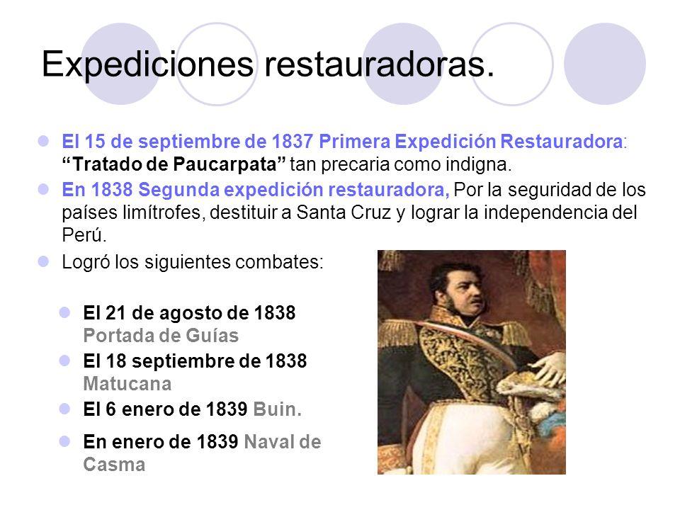 Expediciones restauradoras. El 15 de septiembre de 1837 Primera Expedición Restauradora: Tratado de Paucarpata tan precaria como indigna. En 1838 Segu