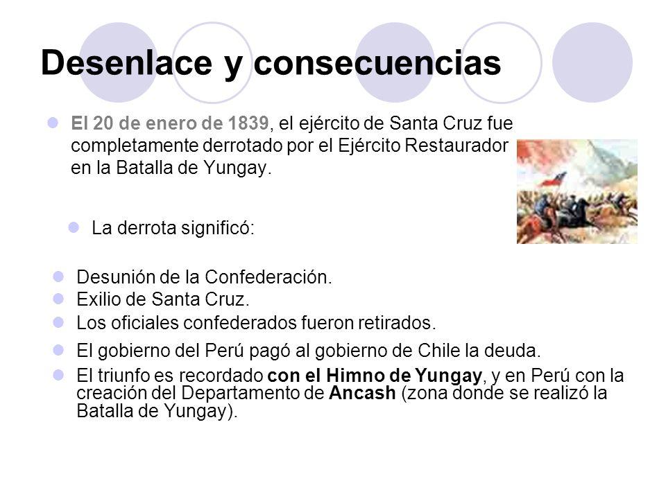 Desenlace y consecuencias El 20 de enero de 1839, el ejército de Santa Cruz fue completamente derrotado por el Ejército Restaurador en la Batalla de Y