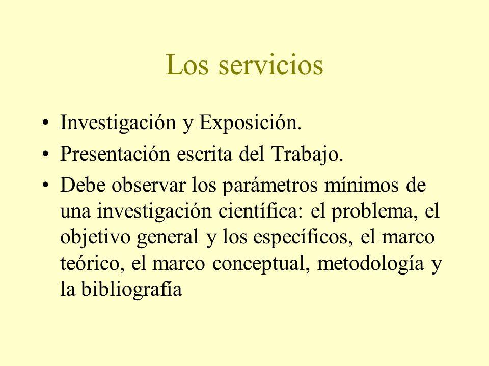 Los servicios Investigación y Exposición. Presentación escrita del Trabajo. Debe observar los parámetros mínimos de una investigación científica: el p