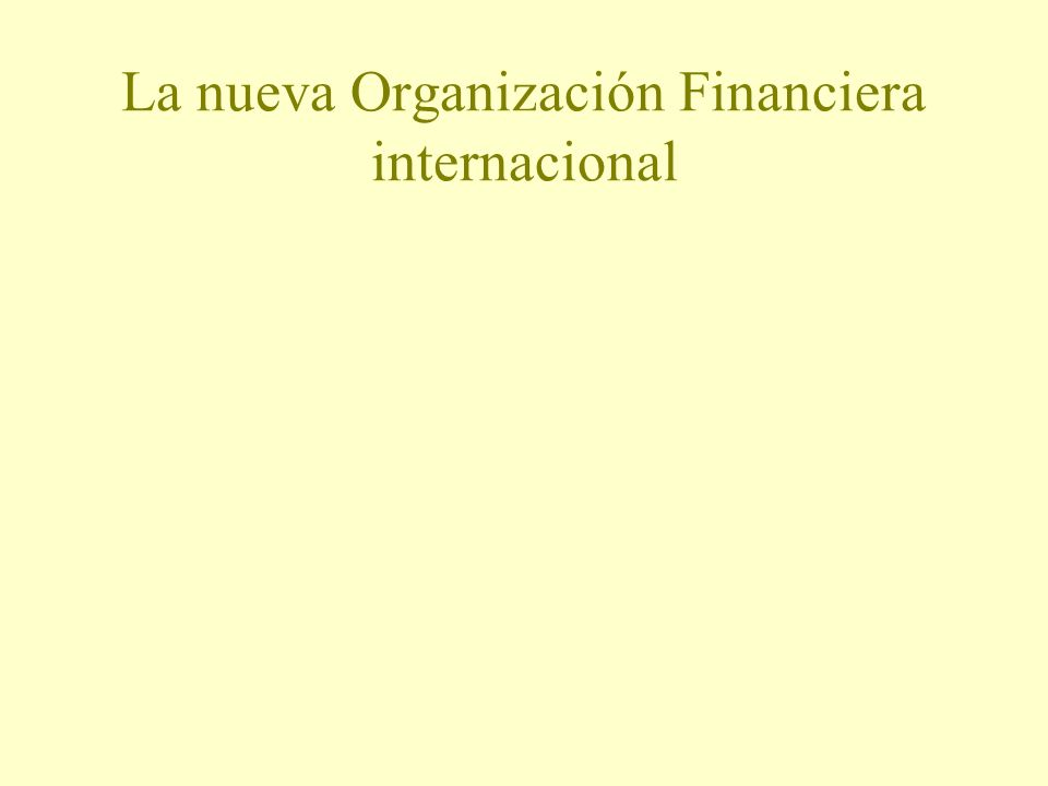 La nueva Organización Financiera internacional