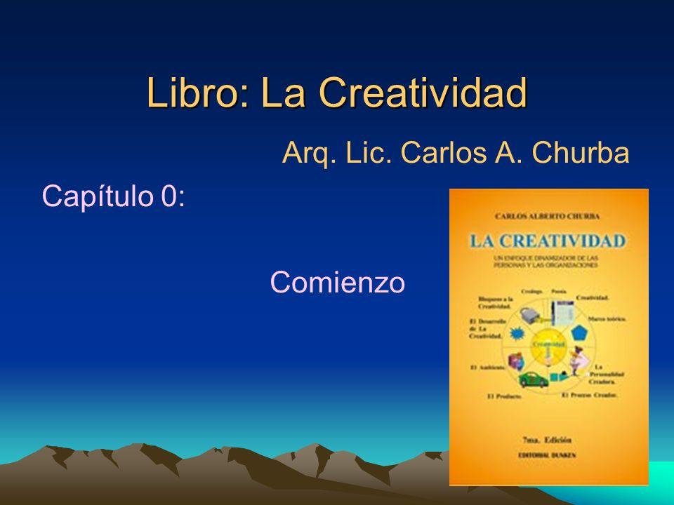Libro: La Creatividad Arq. Lic. Carlos A. Churba Capítulo 0: Comienzo
