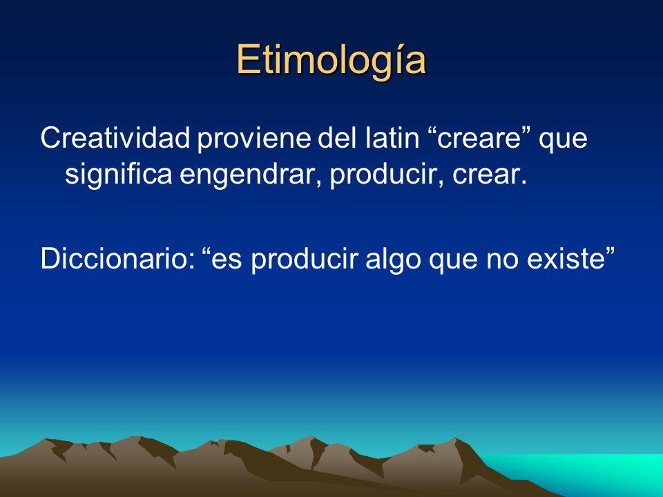 Etimología Creatividad proviene del latin creare que significa engendrar, producir, crear. Diccionario: es producir algo que no existe