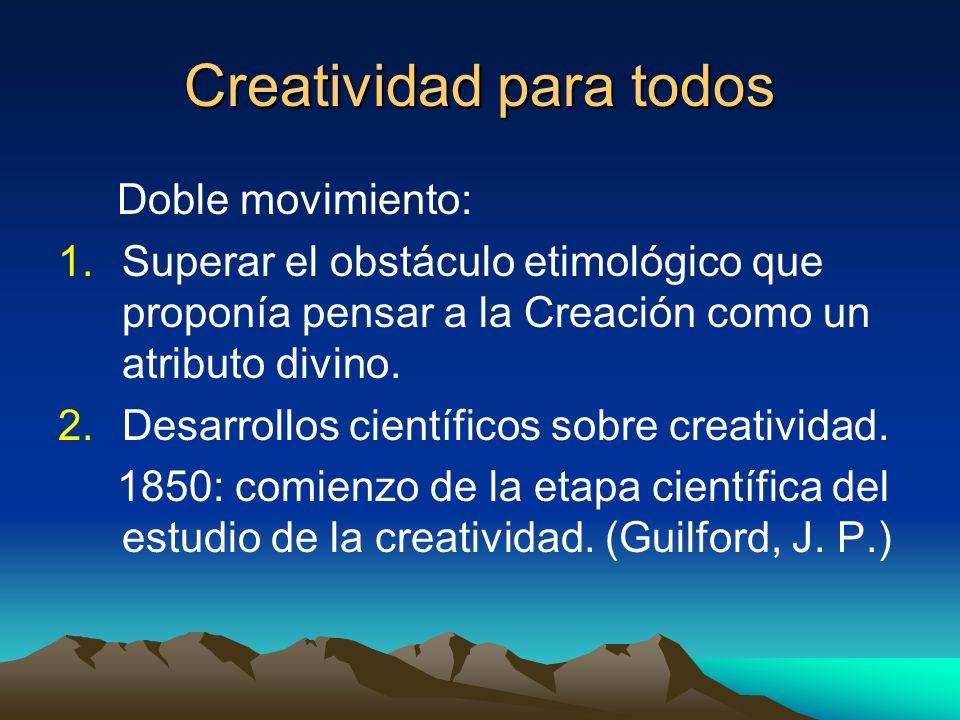 Creatividad para todos Doble movimiento: 1.Superar el obstáculo etimológico que proponía pensar a la Creación como un atributo divino. 2.Desarrollos c
