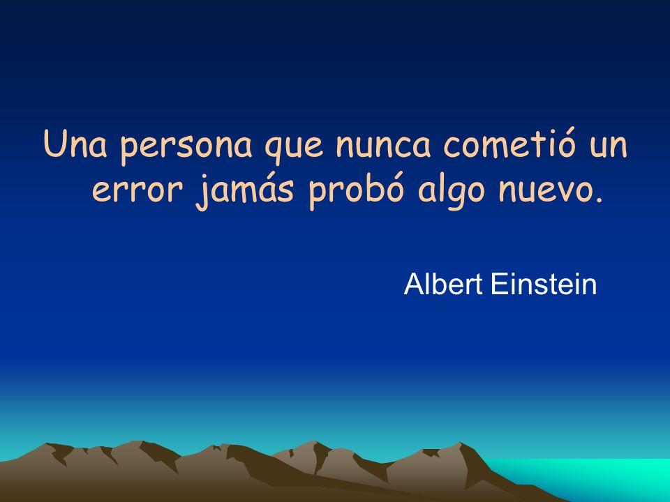 Una persona que nunca cometió un error jamás probó algo nuevo. Albert Einstein