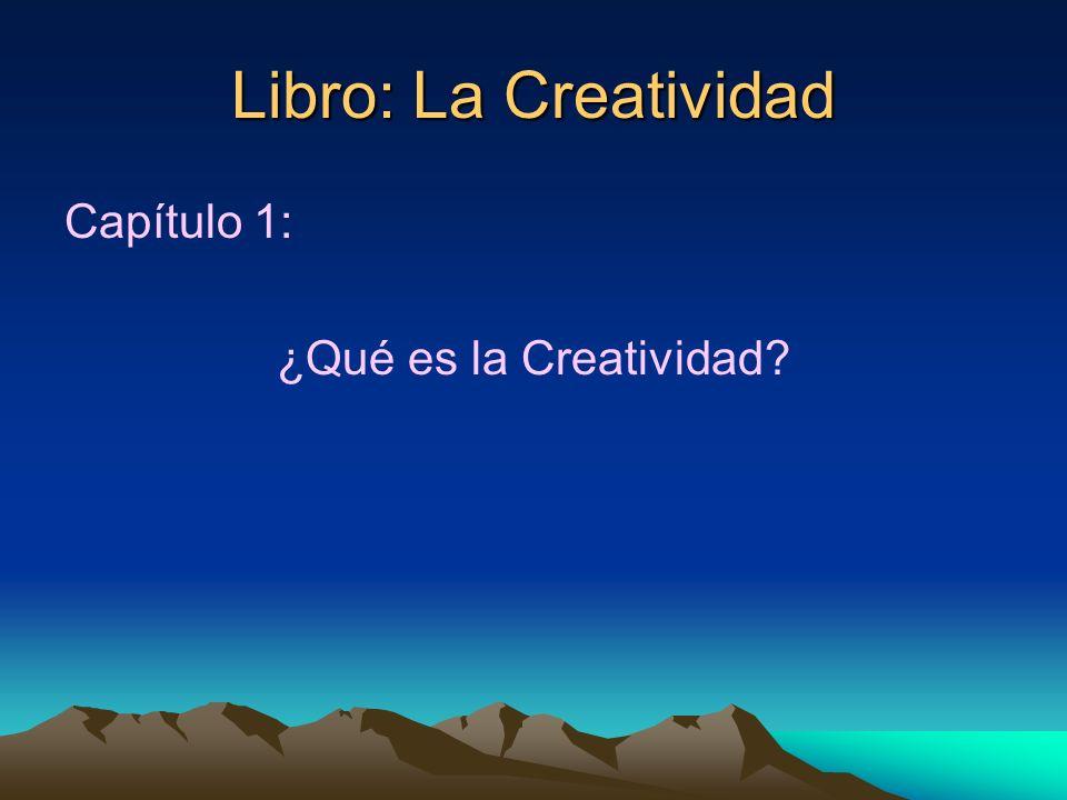 Libro: La Creatividad Capítulo 1: ¿Qué es la Creatividad?