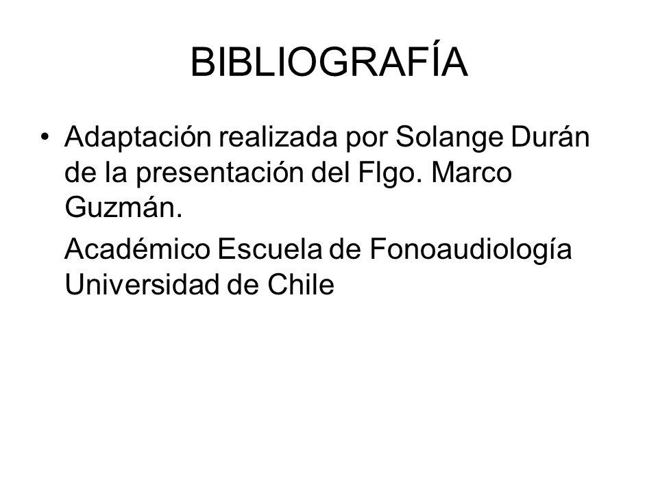 BIBLIOGRAFÍA Adaptación realizada por Solange Durán de la presentación del Flgo. Marco Guzmán. Académico Escuela de Fonoaudiología Universidad de Chil