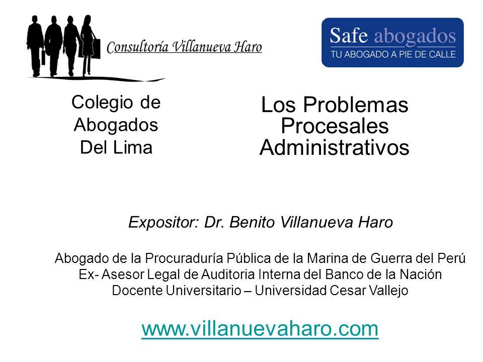Colegio de Abogados Del Lima Los Problemas Procesales Administrativos Expositor: Dr. Benito Villanueva Haro Abogado de la Procuraduría Pública de la M