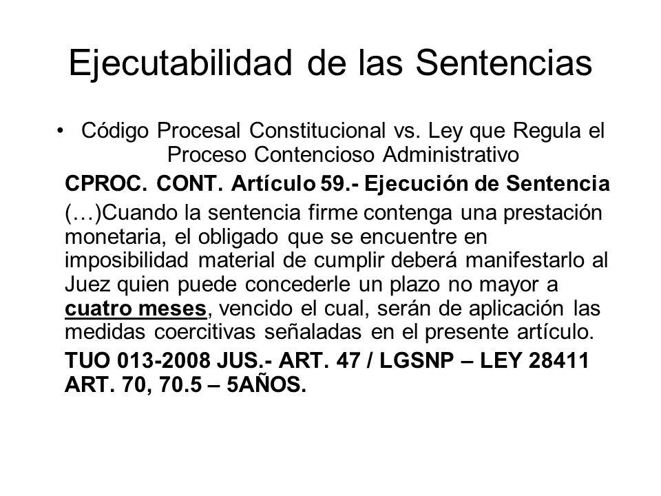 Ejecutabilidad de las Sentencias Código Procesal Constitucional vs. Ley que Regula el Proceso Contencioso Administrativo CPROC. CONT. Artículo 59.- Ej