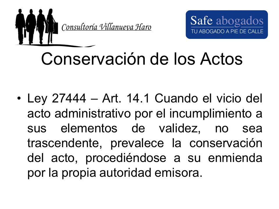 Conservación de los Actos Ley 27444 – Art. 14.1 Cuando el vicio del acto administrativo por el incumplimiento a sus elementos de validez, no sea trasc