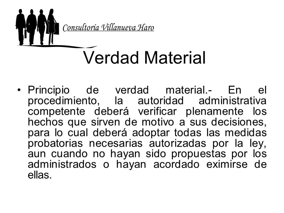 Verdad Material Principio de verdad material.- En el procedimiento, la autoridad administrativa competente deberá verificar plenamente los hechos que
