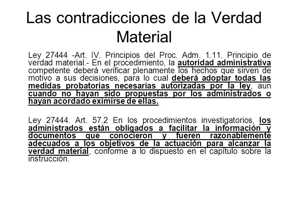 Las contradicciones de la Verdad Material Ley 27444 -Art. IV. Principios del Proc. Adm. 1.11. Principio de verdad material.- En el procedimiento, la a