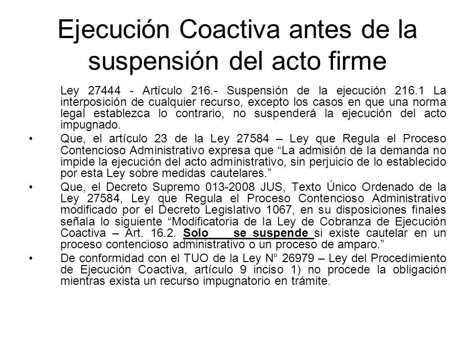 Ejecución Coactiva antes de la suspensión del acto firme Ley 27444 - Artículo 216.- Suspensión de la ejecución 216.1 La interposición de cualquier rec