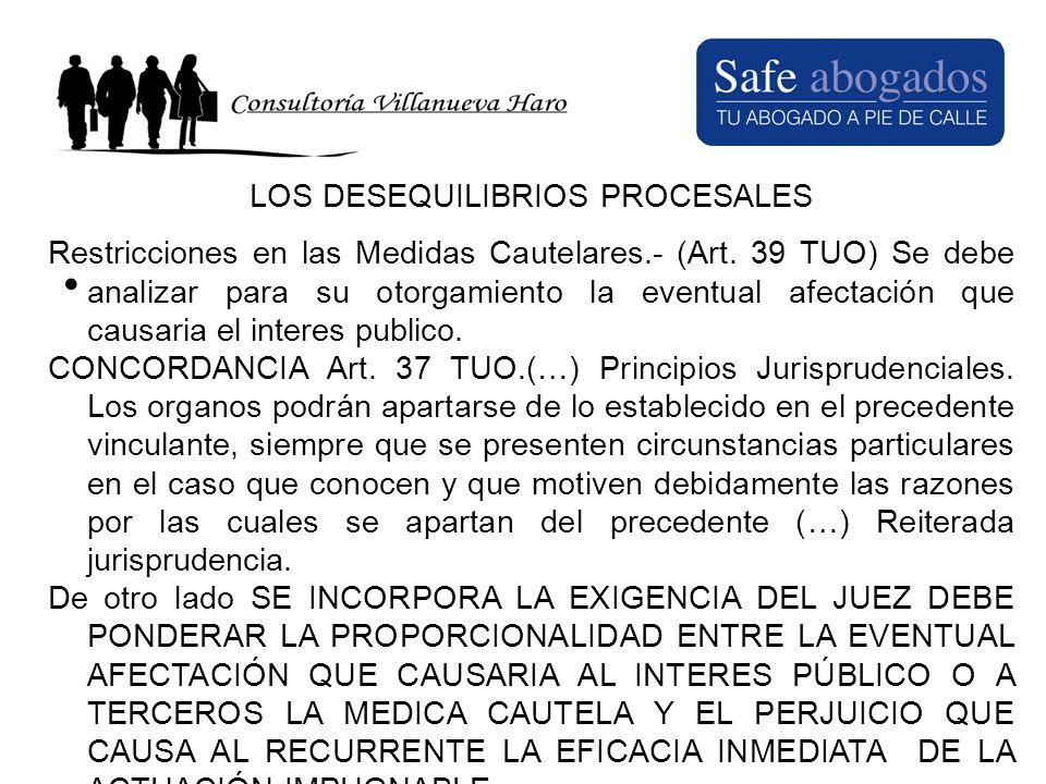 LOS DESEQUILIBRIOS PROCESALES Restricciones en las Medidas Cautelares.- (Art. 39 TUO) Se debe analizar para su otorgamiento la eventual afectación que