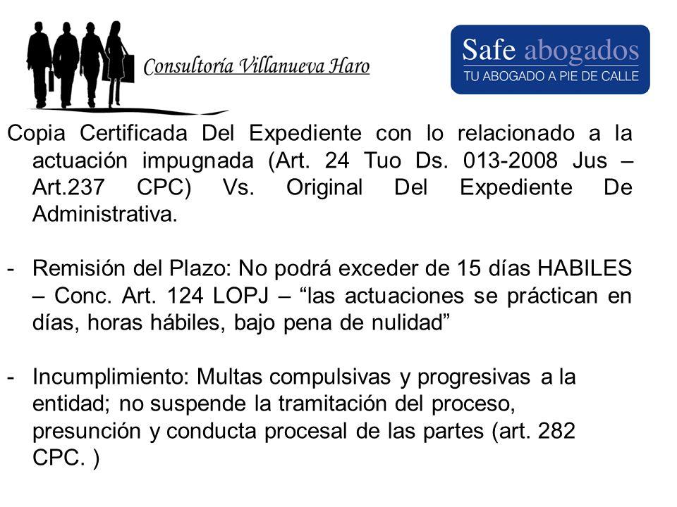 Copia Certificada Del Expediente con lo relacionado a la actuación impugnada (Art. 24 Tuo Ds. 013-2008 Jus – Art.237 CPC) Vs. Original Del Expediente