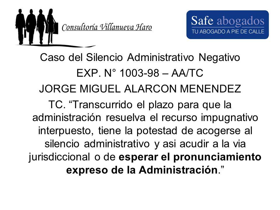 Caso del Silencio Administrativo Negativo EXP. N° 1003-98 – AA/TC JORGE MIGUEL ALARCON MENENDEZ TC. Transcurrido el plazo para que la administración r