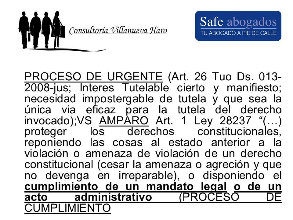 PROCESO DE URGENTE (Art. 26 Tuo Ds. 013- 2008-jus; Interes Tutelable cierto y manifiesto; necesidad impostergable de tutela y que sea la única via efi