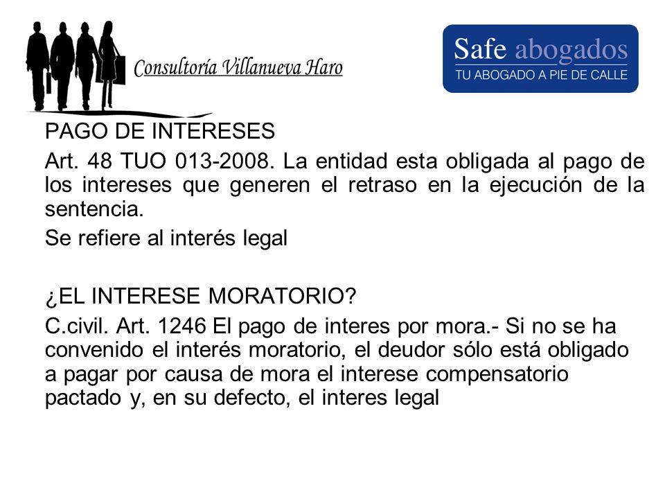 PAGO DE INTERESES Art. 48 TUO 013-2008. La entidad esta obligada al pago de los intereses que generen el retraso en la ejecución de la sentencia. Se r