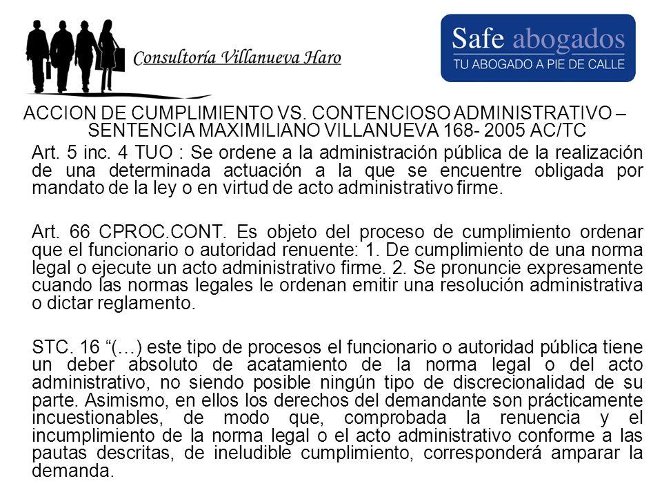 ACCION DE CUMPLIMIENTO VS. CONTENCIOSO ADMINISTRATIVO – SENTENCIA MAXIMILIANO VILLANUEVA 168- 2005 AC/TC Art. 5 inc. 4 TUO : Se ordene a la administra