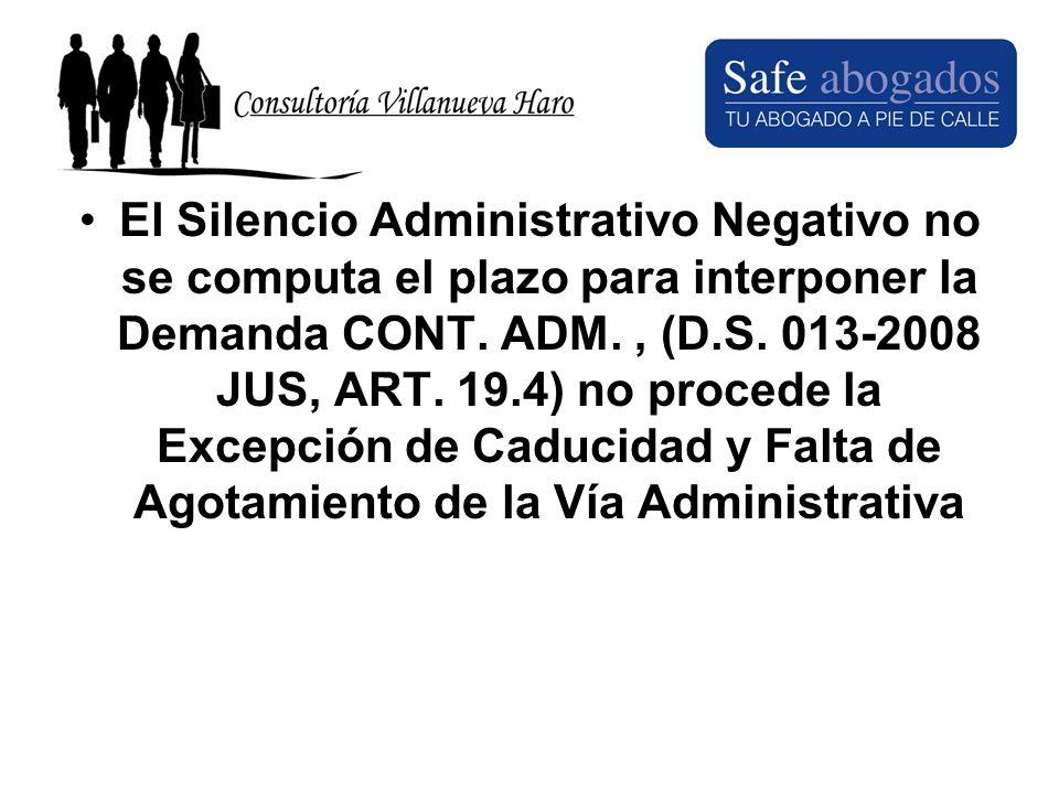 El Silencio Administrativo Negativo no se computa el plazo para interponer la Demanda CONT. ADM., (D.S. 013-2008 JUS, ART. 19.4) no procede la Excepci