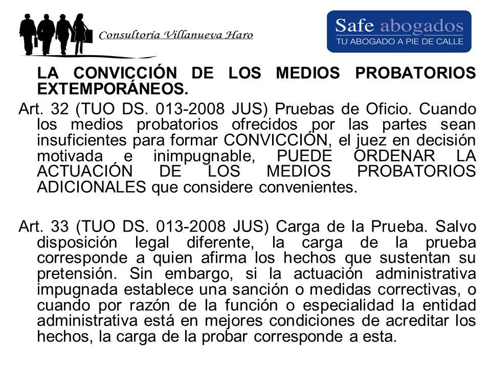 LA CONVICCIÓN DE LOS MEDIOS PROBATORIOS EXTEMPORÁNEOS. Art. 32 (TUO DS. 013-2008 JUS) Pruebas de Oficio. Cuando los medios probatorios ofrecidos por l
