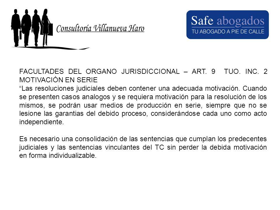 FACULTADES DEL ORGANO JURISDICCIONAL – ART. 9 TUO. INC. 2 MOTIVACIÓN EN SERIE Las resoluciones judiciales deben contener una adecuada motivación. Cuan