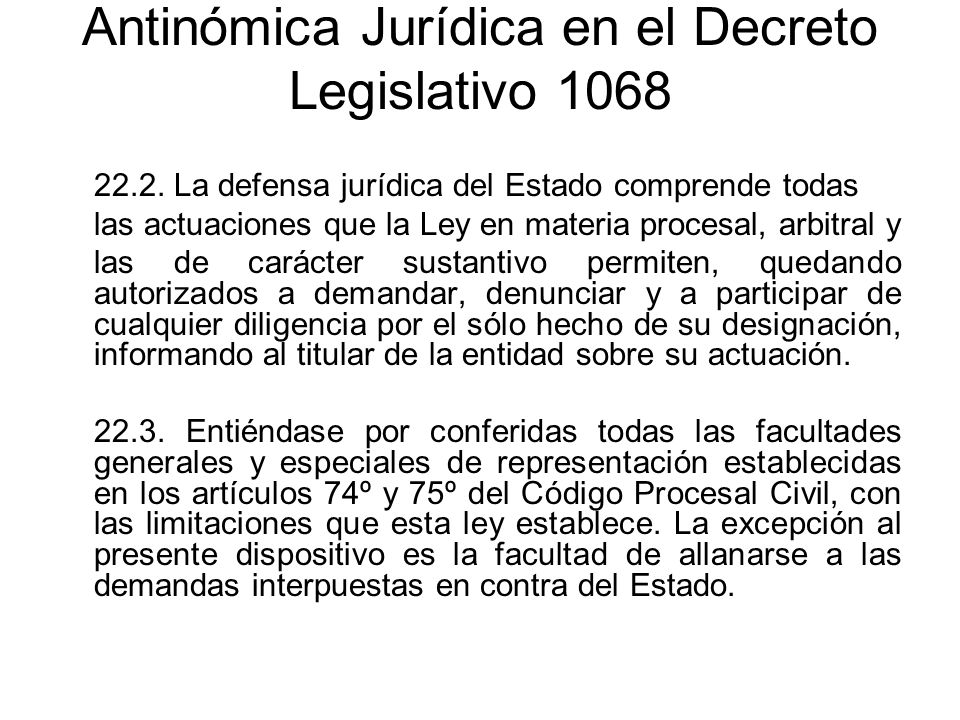 Antinómica Jurídica en el Decreto Legislativo 1068 22.2. La defensa jurídica del Estado comprende todas las actuaciones que la Ley en materia procesal