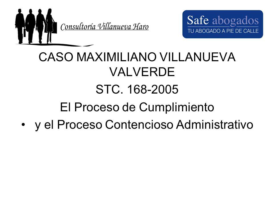 CASO MAXIMILIANO VILLANUEVA VALVERDE STC. 168-2005 El Proceso de Cumplimiento y el Proceso Contencioso Administrativo