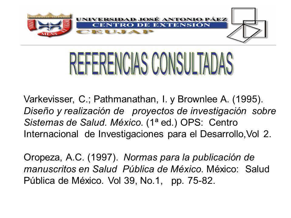Varkevisser, C.; Pathmanathan, I. y Brownlee A. (1995). Diseño y realización de proyectos de investigación sobre Sistemas de Salud. México. (1ª ed.) O