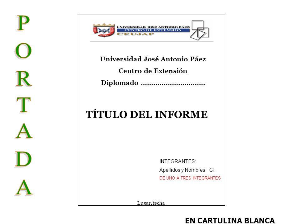 CENTRO DE EXTENSIÓN EN CARTULINA BLANCA Universidad José Antonio Páez Centro de Extensión Diplomado …………………………. TÍTULO DEL INFORME Lugar, fecha INTEGR