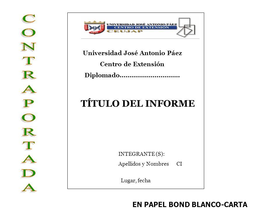EN PAPEL BOND BLANCO-CARTA Universidad José Antonio Páez Centro de Extensión Diplomado…………………………. INTEGRANTE (S): Apellidos y Nombres CI Lugar, fecha