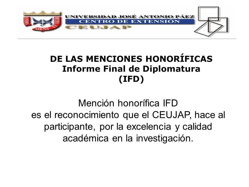 Mención honorífica IFD es el reconocimiento que el CEUJAP, hace al participante, por la excelencia y calidad académica en la investigación. DE LAS MEN