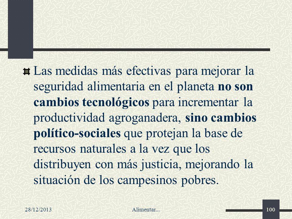 28/12/2013Alimentar...100 Las medidas más efectivas para mejorar la seguridad alimentaria en el planeta no son cambios tecnológicos para incrementar l