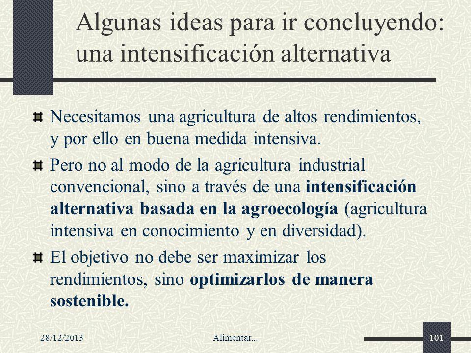 28/12/2013Alimentar...101 Algunas ideas para ir concluyendo: una intensificación alternativa Necesitamos una agricultura de altos rendimientos, y por