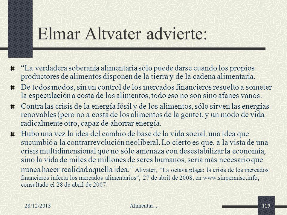 28/12/2013Alimentar...115 Elmar Altvater advierte: La verdadera soberanía alimentaria sólo puede darse cuando los propios productores de alimentos dis