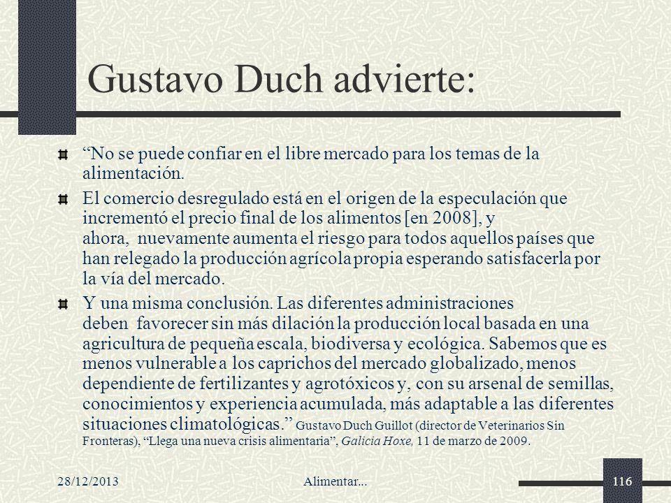 28/12/2013Alimentar...116 Gustavo Duch advierte: No se puede confiar en el libre mercado para los temas de la alimentación. El comercio desregulado es