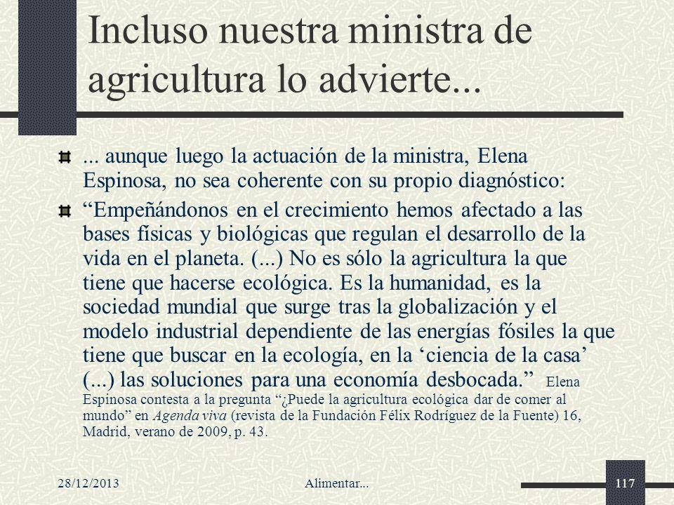 28/12/2013Alimentar...117 Incluso nuestra ministra de agricultura lo advierte...... aunque luego la actuación de la ministra, Elena Espinosa, no sea c