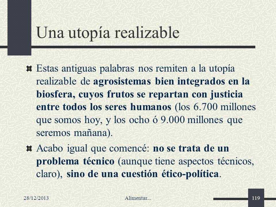 28/12/2013Alimentar...119 Una utopía realizable Estas antiguas palabras nos remiten a la utopía realizable de agrosistemas bien integrados en la biosf