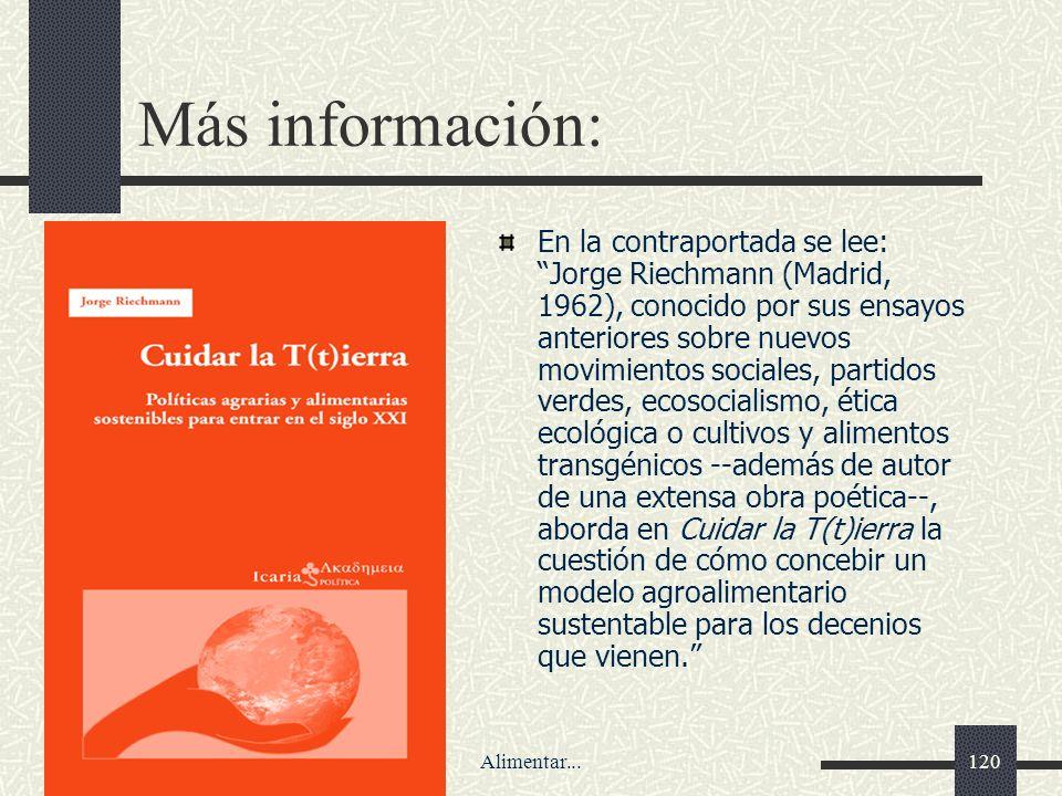 28/12/2013Alimentar...120 Más información: En la contraportada se lee:Jorge Riechmann (Madrid, 1962), conocido por sus ensayos anteriores sobre nuevos