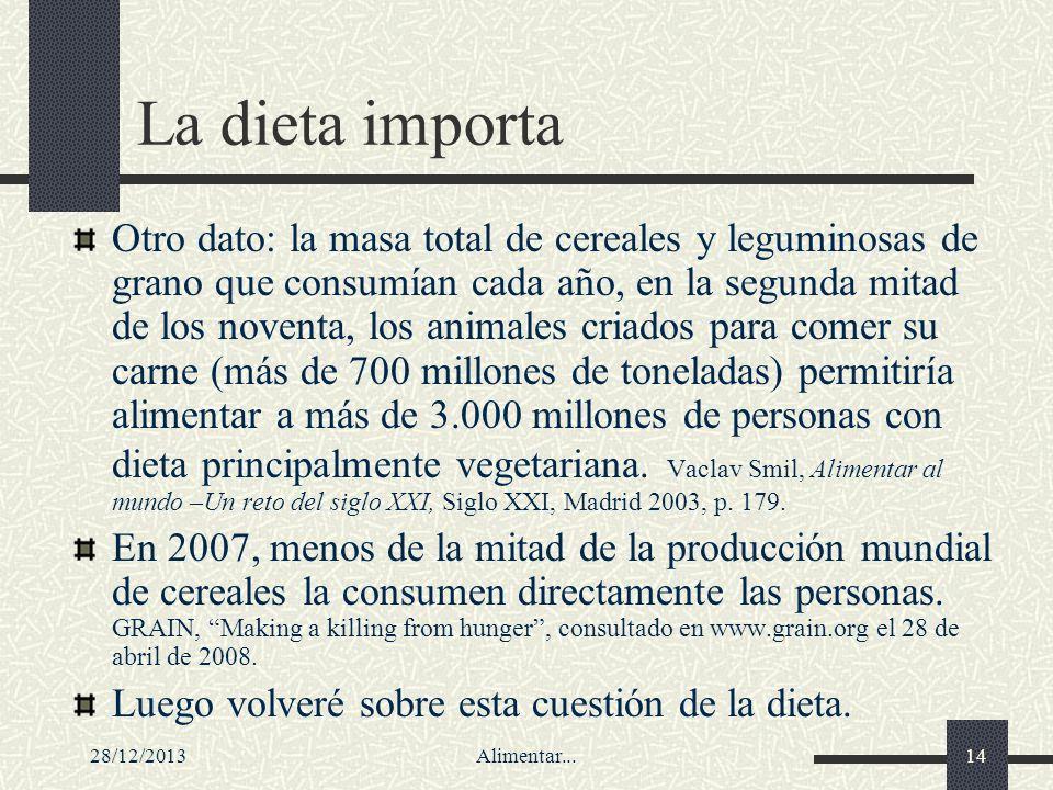28/12/2013Alimentar...14 La dieta importa Otro dato: la masa total de cereales y leguminosas de grano que consumían cada año, en la segunda mitad de l